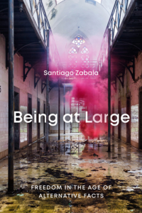 Being at Large. Freedom in the Age of Alternative Facts, de Santiago Zabala.